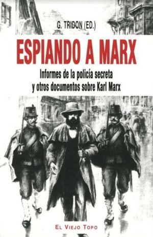 ESPIANDO A MARX. INFORMES DE LA POLICIA SECRETA Y OTROS DOCUMENTOS SOBRE KARL MARX