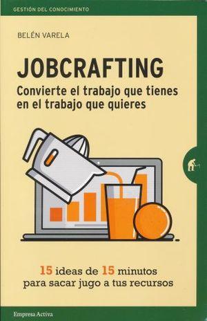JOBCRAFTING, CONVIERTE EL TRABAJO QUE TIENES EN EL TRABAJO QUE QUIERES