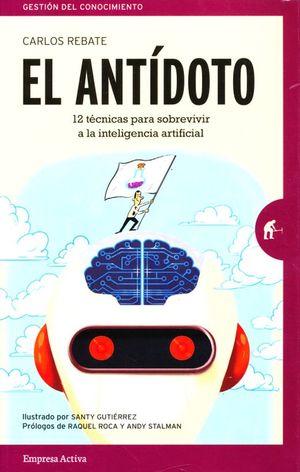 El antídoto. 12 técnicas para sobrevivir a la inteligencia artificial