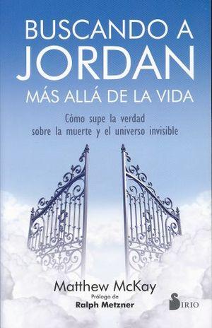 BUSCANDO A JORDAN MAS ALLA DE LA VIDA. COMO SUPE LA VERDAD SOBRE LA MUERTE Y EL UNIVERSO INVISIBLE