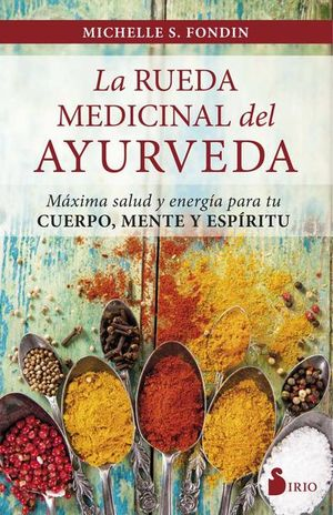 RUEDA MEDICINAL DEL AYURVEDA, LA. MAXIMA SALUD Y ENERGIA PARA TU CUERPO, MENTE Y ESPIRITU