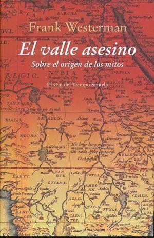 VALLE ASESINO SOBRE EL ORIGEN DE LOS MITOS, EL