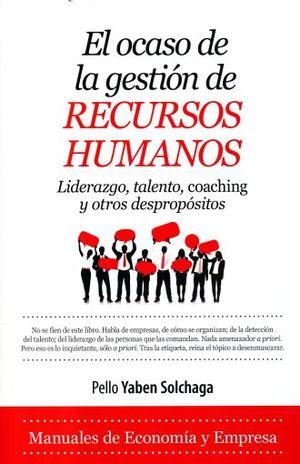 OCASO DE LA GESTION DE RECURSOS HUMANOS, EL. LIDERAZGO TALENTO COACHING Y OTROS DESPROPOSITOS
