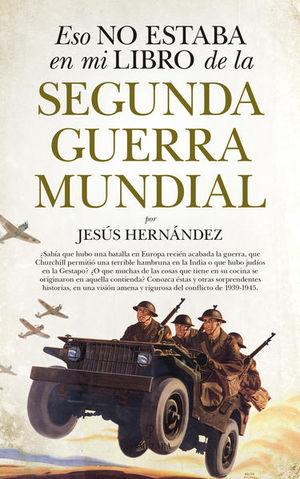 ESO NO ESTABA EN MI LIBRO DE LA SEGUNDA GUERRA MUNDIAL / 2 ED.
