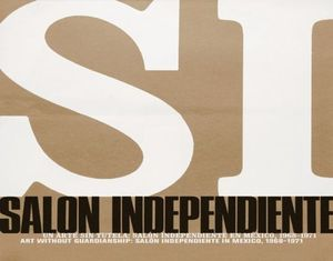 UN ARTE SIN TUTELA. SALON INDEPENDIENTE EN MEXICO 1968-1971