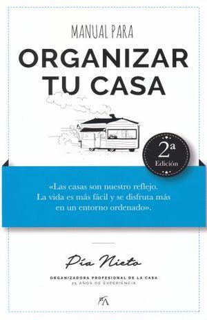 MANUAL PARA ORGANIZAR TU CASA  / 2 ED.