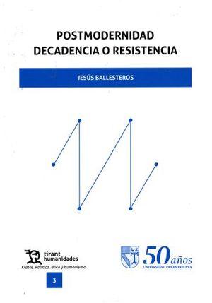 POSTMODERNIDAD. DECADENCIA O RESISTENCIA (INCLUYE EBOOK)