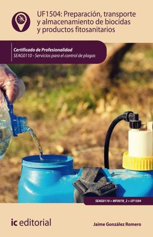UF1504 PREPARACION TRANSPORTE Y ALMACENAMIENTO DE BIOCIDAS Y PRODUCTOS FITOSANITARIOS. SEAG0110 - SERVICIOS PARA EL CONTROL DE PLAGAS