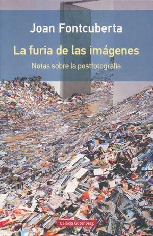 FURIA DE LAS IMAGENES, LA. NOTAS SOBRE LA POSTFOTOGRAFIA