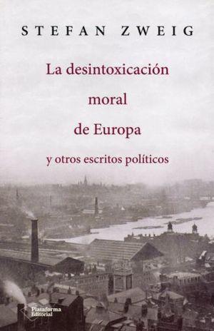 DESINTOXICACION MORAL DE EUROPA Y OTROS ESCRITOS POLITICOS, LA