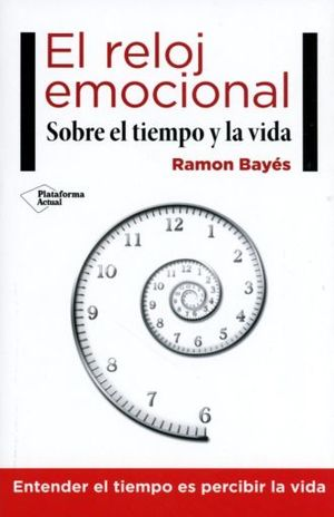 RELOJ EMOCIONAL, EL. SOBRE EL TIEMPO Y LA VIDA