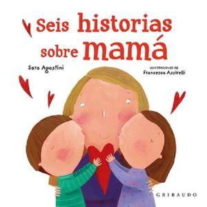 Seis historias sobre mamá / pd.