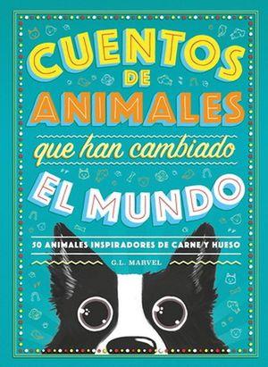 CUENTOS DE ANIMALES QUE HAN CAMBIADO EL MUNDO. 50 ANIMALES INSPIRADORES DE CARNE Y HUESO / PD.
