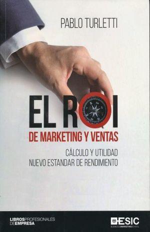 ROI DE MARKETING Y VENTAS, EL. CALCULO Y UTILIDAD NUEVO ESTANDAR DE RENDIMIENTO