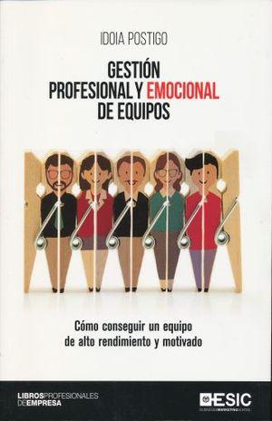 GESTION PROFESIONAL Y EMOCIONAL DE EQUIPOS. COMO CONSEGUIR UN EQUIPO DE ALTO RENDIMIENTO Y MOTIVADO