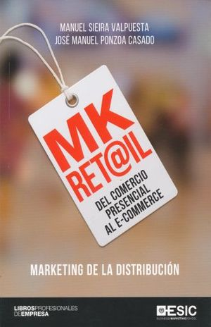 MK RET@IL DEL COMERCIO PRESENCIAL AL E-COMMERCE. MARKETING DE LA DISTRIBUCION