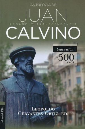 ANTOLOGIA DE JUAN CALVINO. UNA VISION A 500 AÑOS