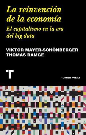 REINVENCION DE LA ECONOMIA, LA. EL CAPITALISMO EN LA ERA DEL BIG DATA