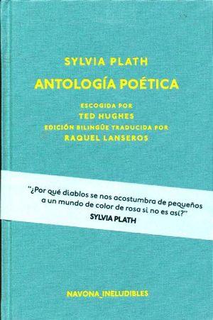 ANTOLOGIA POETICA / SYLVIA PLATH (EDICION BILINGUE)