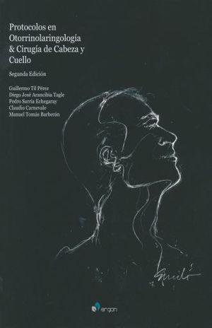 PROTOCOLOS EN OTORRINOLARINGOLOGIA Y CIRUGIA DE CABEZA Y CUELLO. 2 ED