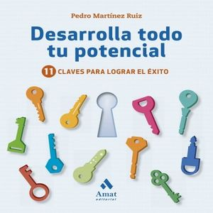 DESARROLLA TODO TU POTENCIAL. 11 CLAVES PARA LOGRAR EL EXITO