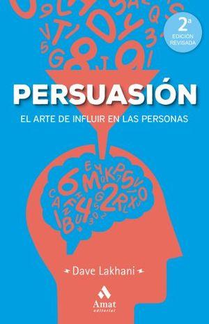 PERSUASION. EL ARTE DE INFLUIR EN LAS PERSONAS