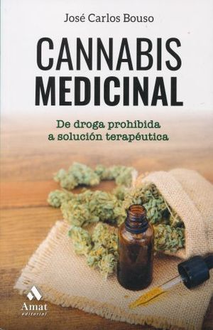 CANNABIS MEDICINAL. DE DROGA PROHIBIDA A SOLUCION TERAPEUTICA