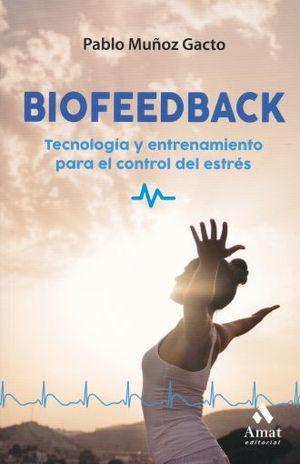 BIOFEEDBACK. TECNOLOGIA Y ENTRENAMIENTO PARA EL CONTROL DEL ESTRES
