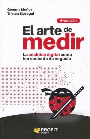 ARTE DE MEDIR, EL. LA ANALITICA COMO HERRAMIENTA DE NEGOCIO / 6 ED.