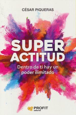 SUPERACTITUD. DENTRO DE TI HAY UN PODER ILIMITADO
