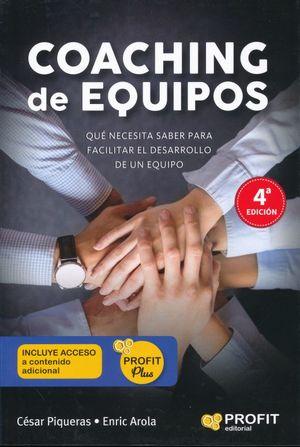 COACHING DE EQUIPOS. QUE NECESITA SABER PARA FACILITAR EL DESARROLLO DE UN EQUIPO / 4 ED.