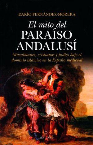 MITO DEL PARAISO ANDALUSI, EL. MUSULMANES CRISTIANOS Y JUDIOS BAJO EL DOMINIO ISLAMICO EN LA ESPAÑA MEDIEVAL