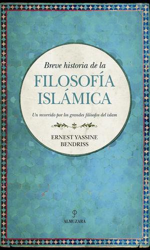 BREVE HISTORIA DE LA FILOSOFIA ISLAMICA. UN RECORRIDO POR LOS GRANDES FILOSOFOS DEL ISLAM