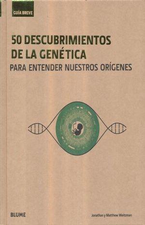 50 DESCUBRIMIENTOS DE LA GENETICA PARA ENTENDER NUESTROS ORIGENES. GUIA BREVE / PD.