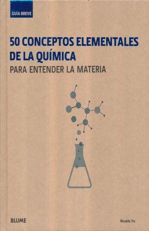 50 CONCEPTOS ELEMENTALES DE LA QUIMICA PARA ENTENDER LA MATERIA. GUIA BREVE / PD.