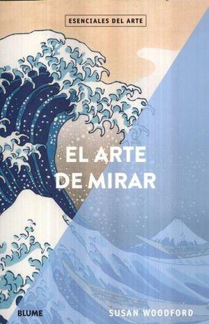 ARTE DE MIRAR, EL. ESENCIALES DEL ARTE