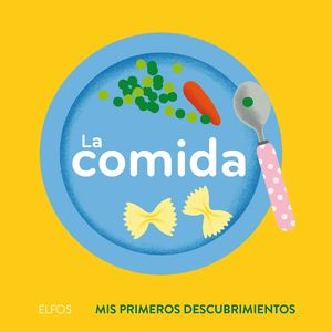 COMIDA, LA. MIS PRIMEROS DESCUBRIMIENTOS / PD.