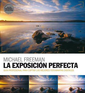 EXPOSICION PERFECTA, LA. GUIA PROFESIONAL PARA CAPTAR LAS MEJORES FOTOGRAFIAS DIGITALES