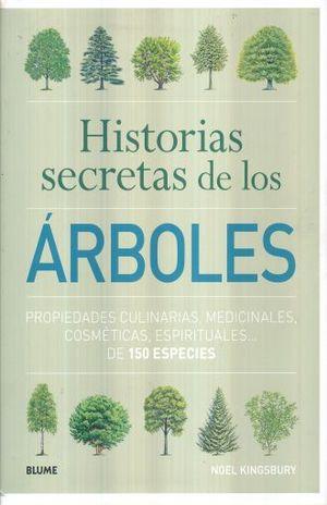 HISTORIAS SECRETAS DE LOS ARBOLES. PROPIEDADES CULINARIAS MEDICINALES COSMETICAS ESPIRITUALES DE 150 ESPECIES