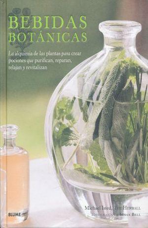 BEBIDAS BOTANICAS. LA ALQUIMIA DE LAS PLANTAS PARA CREAR POCIONES QUE PURIFICAN REPARAN RELAJAN Y REVITALIZAN / PD.