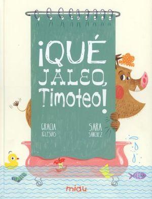 QUE JALEO TIMOTEO / PD.