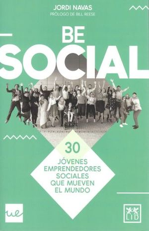 BE SOCIAL. 30 JOVENES EMPRENDEDORES SOCIALES QUE MUEVEN EL MUNDO