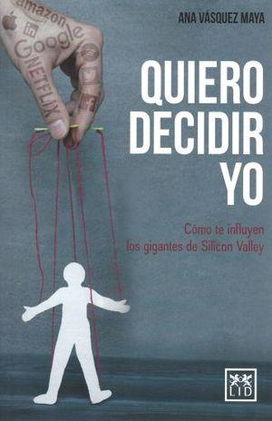 QUIERO DECIDIR YO. COMO TE INFLUYEN LOS GIGANTES DE SILICON VALLEY