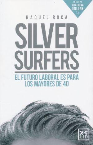 SILVER SURFERS. EL FUTURO LABORAL ES PARA LOS MAYORES DE 40 (INCLUYE TRAINING ONLINE)