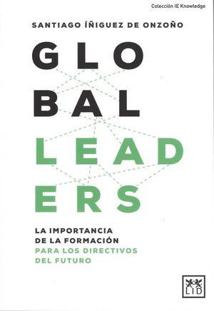 GLOBAL LEADERS. LA IMPORTANCIA DE LA FORMACION PARA LOS DIRECTIVOS DEL FUTURO