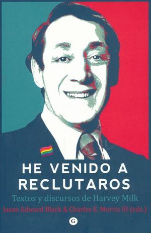 HE VENIDO A RECLUTAROS. TEXTOS Y DISCURSOS DE HARVEY MILK