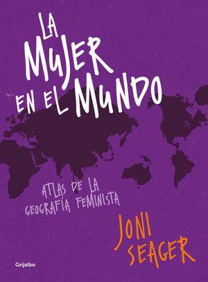 MUJER EN EL MUNDO, LA. ATLAS DE LA GEOGRAFIA FEMINISTA