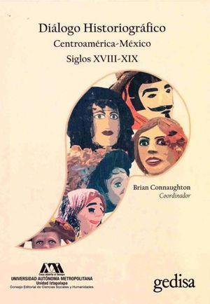 DIALOGO HISTORIOGRAFICO. CENTROAMERICA MEXICO SIGLOS XVIII XIX