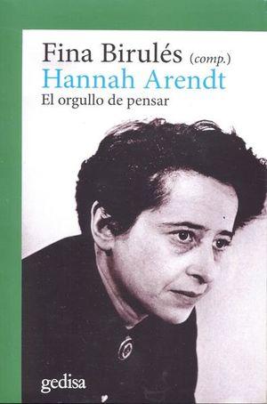 HANNAH ARENDT. EL ORGULLO DE PENSAR