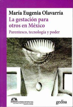 GESTACION PARA OTROS EN MEXICO, LA. PARENTESCO TECNOLOGIA Y PODER